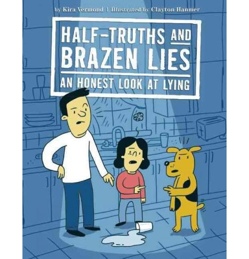 Half-Truths and Brazen Lies : An Honest Look at Lying (Hardcover) (Kira Vermond) - image 1 of 1