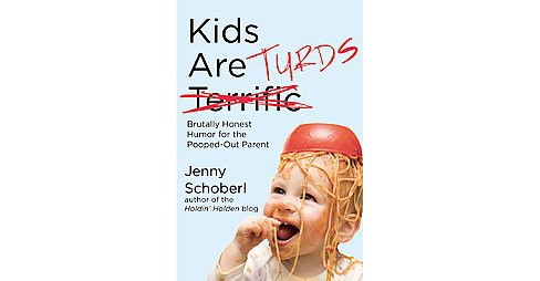 Kids Are Turds : Brutally Honest Humor for the Pooped-Out Parent (Paperback) (Jenny Schoberl) - image 1 of 1