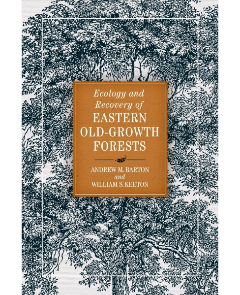 Ecology and Recovery of Eastern Old-growth Forests - by Andrew M. Barton & William S. Keeton (Paperback) - image 1 of 1