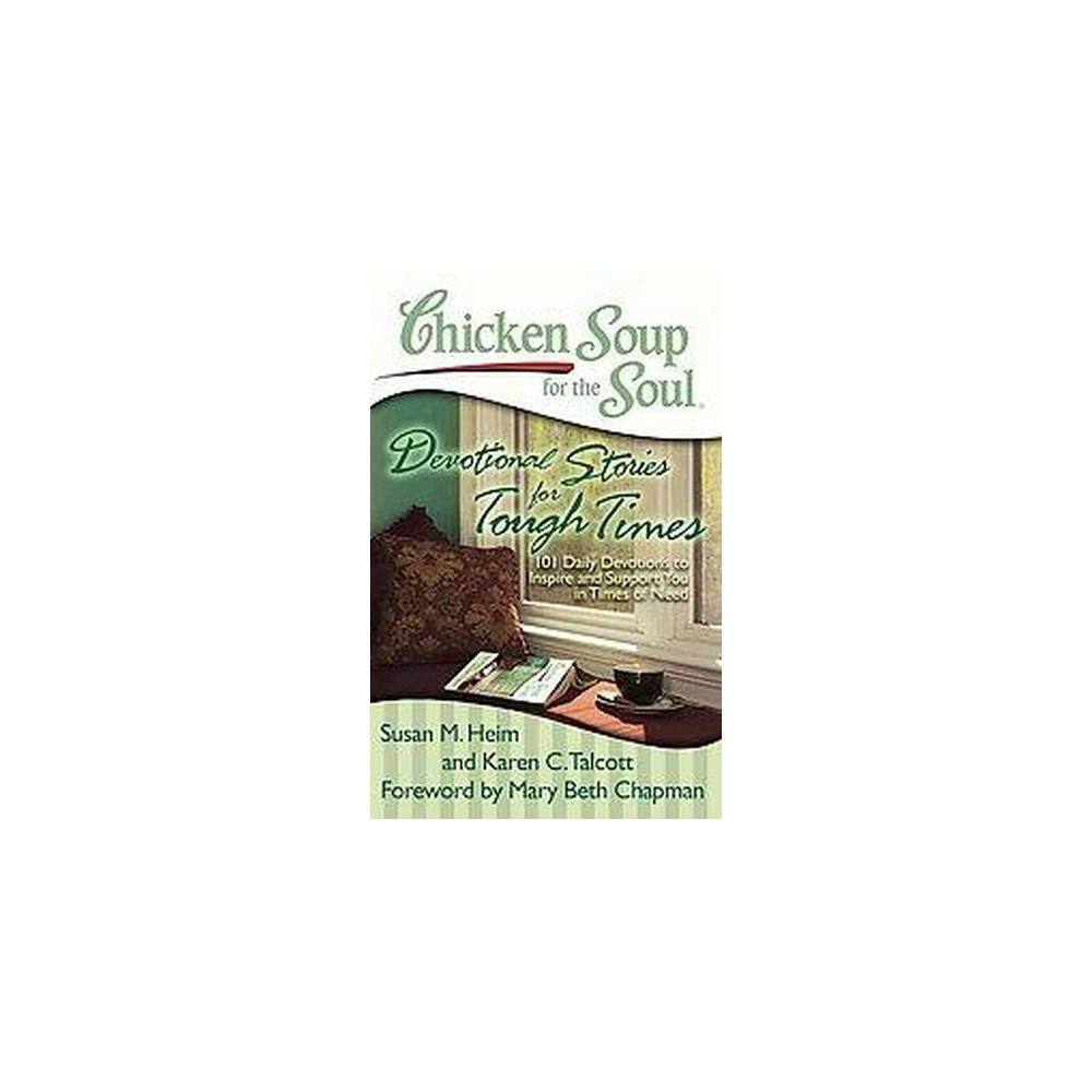 Chicken Soup for the Soul: Devotional Stories for Tough Times (Paperback) by Susan M. Heim