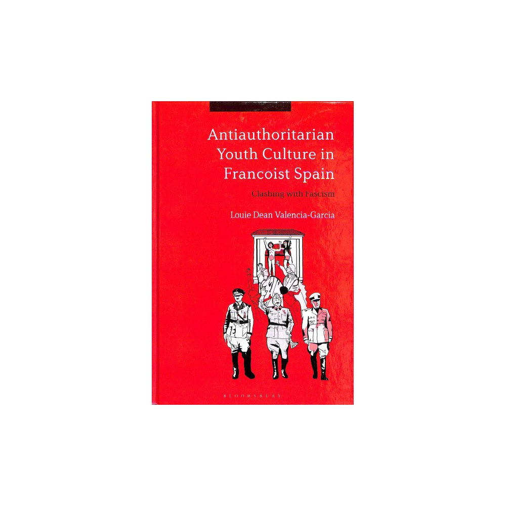 Antiauthoritarian Youth Culture in Francoist Spain : Clashing With Fascism - (Hardcover)