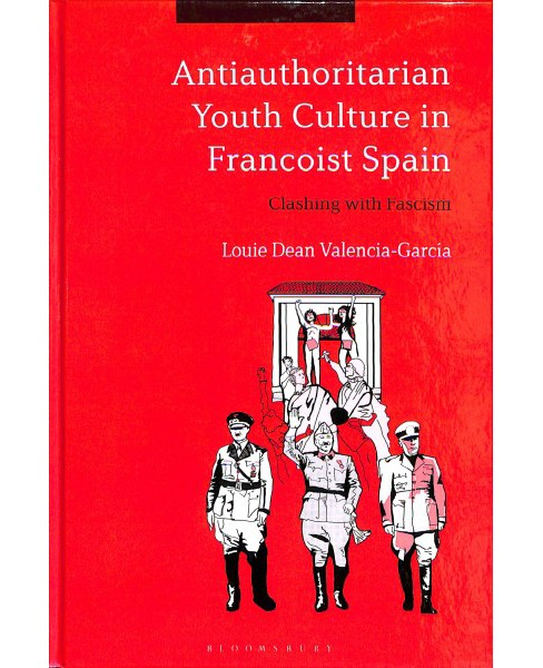 Antiauthoritarian Youth Culture in Francoist Spain : Clashing With Fascism -  (Hardcover) - image 1 of 1
