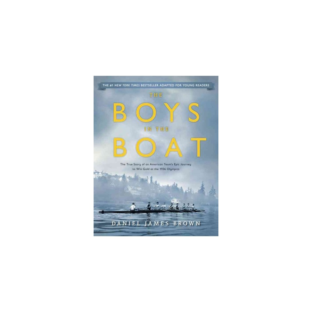 Boys in the Boat : The True Story of an American Team's Epic Journey to Win Gold at the 1936 Olympics:
