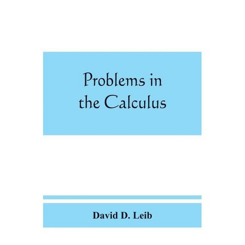 Problems in the calculus, with formulas and suggestions - by  David D Leib (Paperback) - image 1 of 1