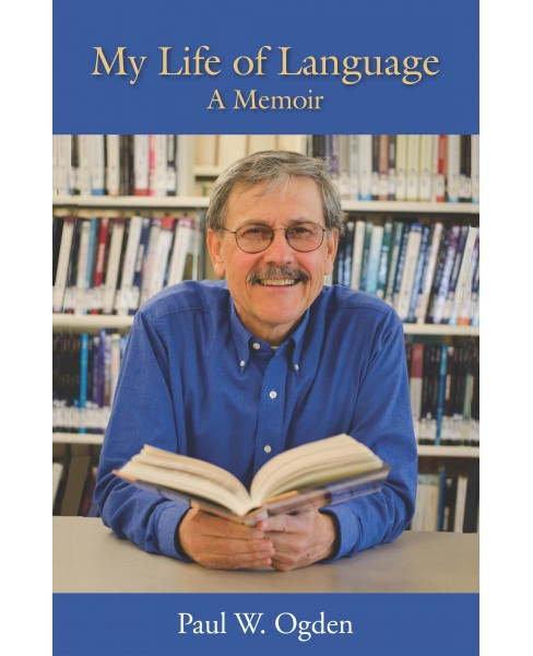 My Life of Language (Paperback) (Paul W. Ogden) - image 1 of 1