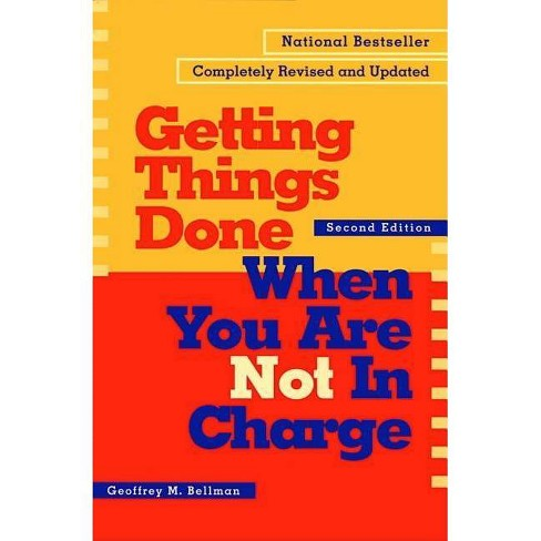 Getting Things Done When You Are Not in Charge - 2 Edition by  Geoffrey M Bellman (Paperback) - image 1 of 1