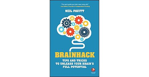 Brainhack : Tips and Tricks to Unleash Your Brain's Full Potential (Paperback) (Neil Pavitt) - image 1 of 1