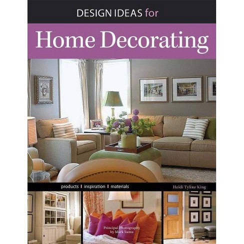 Design Ideas for Home Decorating - by Heidi Tyline King (Paperback)
