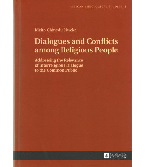 Dialogues and Conflicts Among Religious People : Addressing the Relevance of Interreligious Dialogue to - image 1 of 1