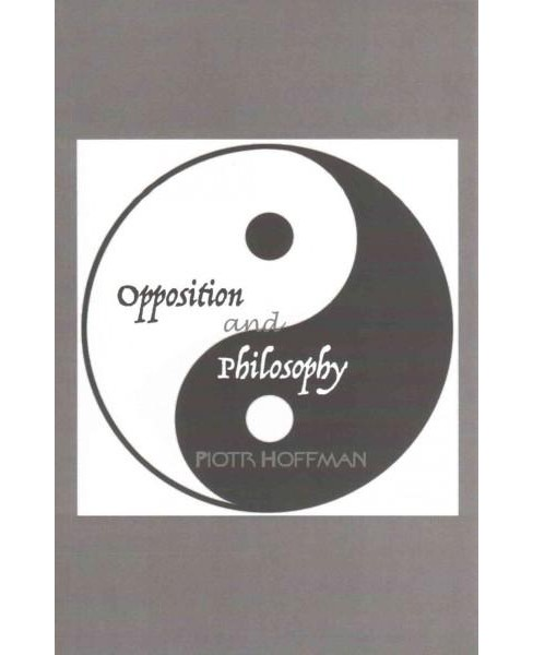 Opposition and Philosophy (Paperback) (Piotr Hoffman) - image 1 of 1