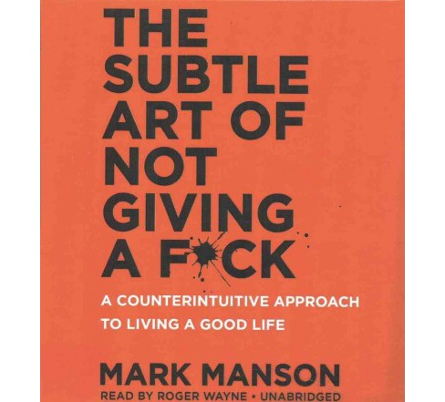 Subtle Art of Not Giving a F*ck : A Counterintuitive Approach to Living a Good Life (Unabridged) - image 1 of 1
