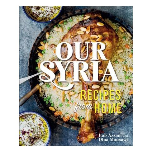 Our Syria Recipes From Home New Hardcover Itab Azzam Dina