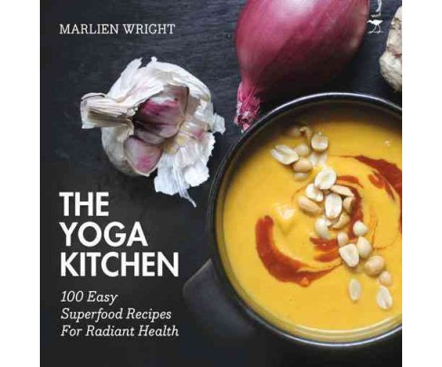 Yoga Kitchen : 100 Easy Superfood Recipes (Hardcover) (Marlien Wright) - image 1 of 1