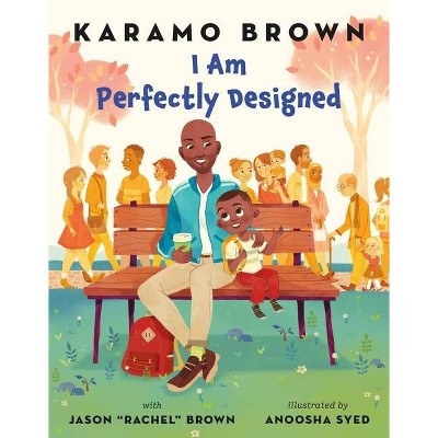 "I Am Perfectly Designed - by Karamo Brown & Jason ""rachel"" Brown (Hardcover)"