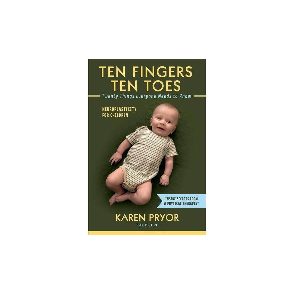 Ten Fingers Ten Toes Twenty Things Everyone Needs to Know - by Karen Pryor (Paperback)