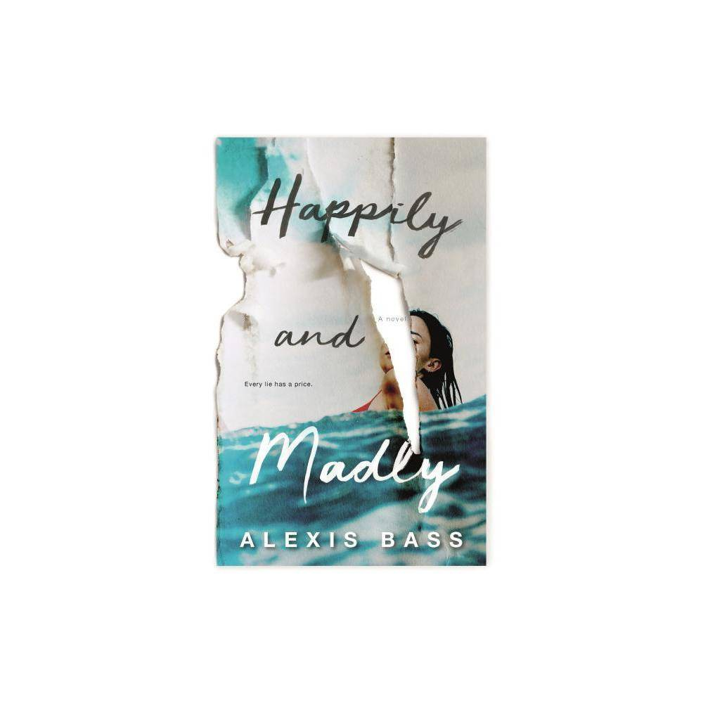 Happily And Madly By Alexis Bass Hardcover