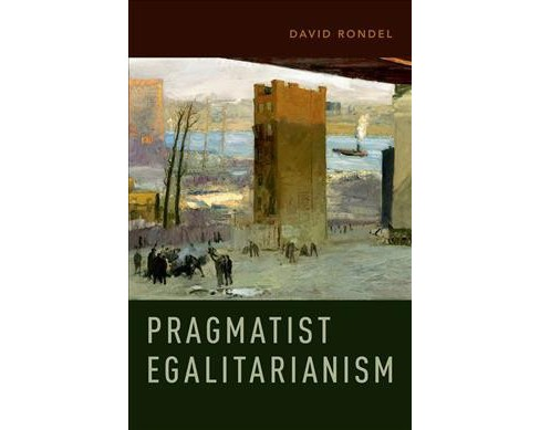 Pragmatist Egalitarianism -  by David Rondel (Hardcover) - image 1 of 1