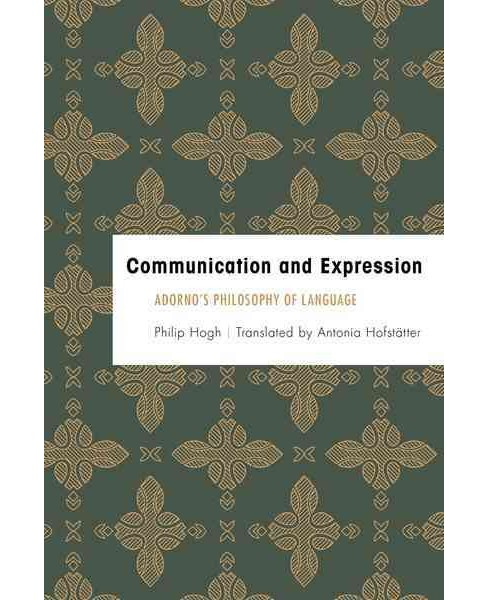 Communication and Expression : Adorno's Philosophy of Language (Hardcover) (Philip Hogh) - image 1 of 1