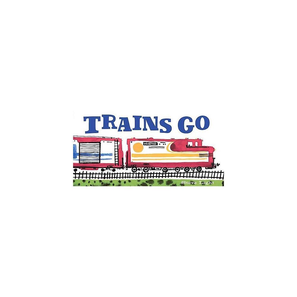 Trains Go (Hardcover) (Steve Light)