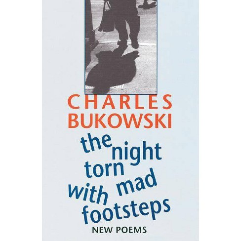 The Night Torn Mad with Footsteps - by  Charles Bukowski (Paperback) - image 1 of 1