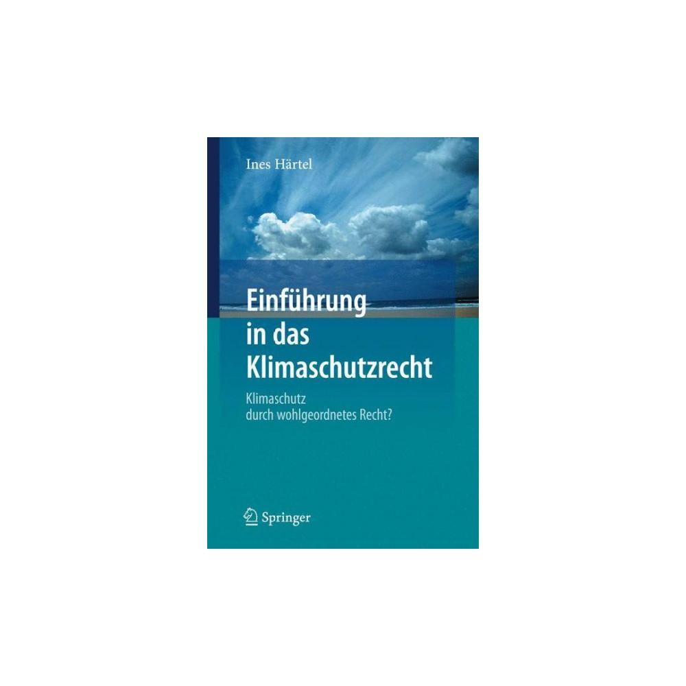 Einfuhrung in Das Klimaschutzrecht : Klimaschutz Durch Wohlgeordnetes Recht? (Paperback) (Ines Hartel)
