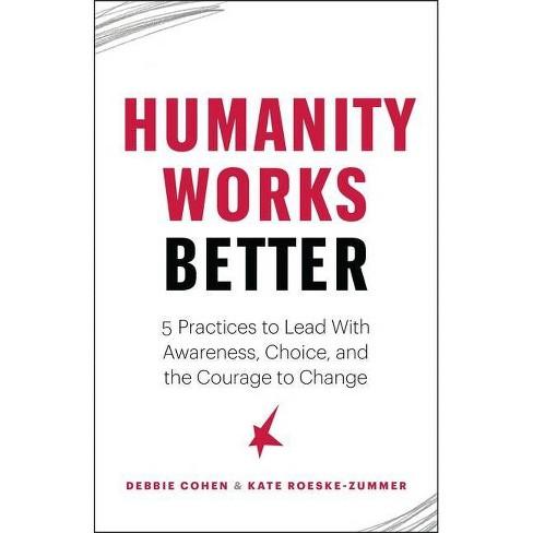 Humanity Works Better - by  Debbie Cohen & Kate Roeske Zummer (Paperback) - image 1 of 1