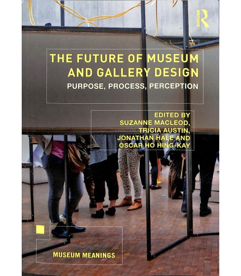 Future of Museum and Gallery Design : Purpose, Process, Perception -  (Paperback) - image 1 of 1