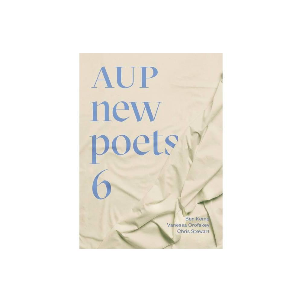 Aup New Poets 6 Volume 6 By Vanessa Crofskey Ben Kemp Chris Stewart Paperback