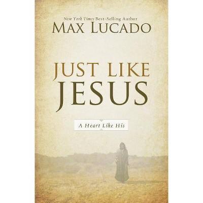 Just Like Jesus - by  Max Lucado (Paperback)