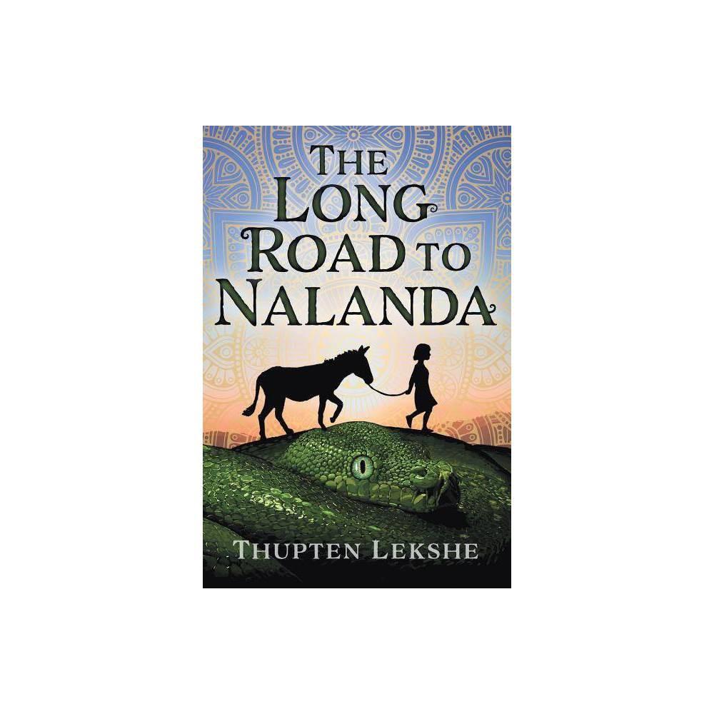 The Long Road To Nalanda Nalanda Trilogy By Thupten Lekshe Paperback