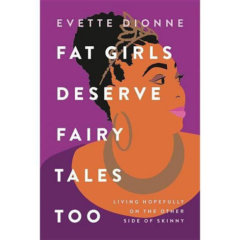 Fat Girls Deserve Fairy Tales Too - by  Evette Dionne (Paperback) - image 1 of 1