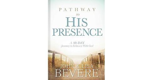 Pathway To His Presence Hardcover John Bevere Lisa Bevere Target