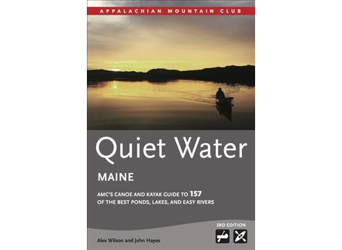 Quiet Water Maine : AMC's Canoe and Kayak Guide to 157 of the Best Ponds, Lakes, and Easy Rivers - image 1 of 1