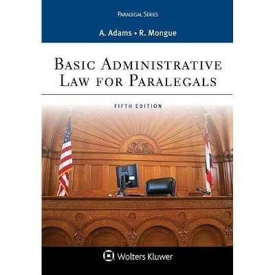Basic Administrative Law for Paralegals - (Aspen Paralegal) 5th Edition by  Anne Adams & Robert E Mongue (Paperback)