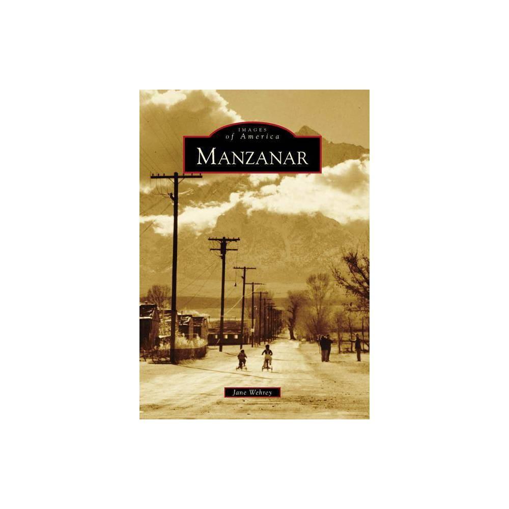 Manzanar - (Images of America (Arcadia Publishing)) by Jane Wehrey (Paperback)
