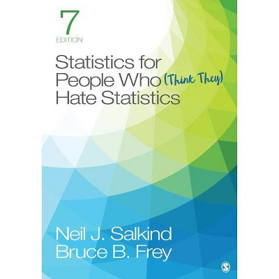 Statistics for People Who (Think They) Hate Statistics - 7th Edition by  Neil J Salkind & Bruce B Frey (Paperback)