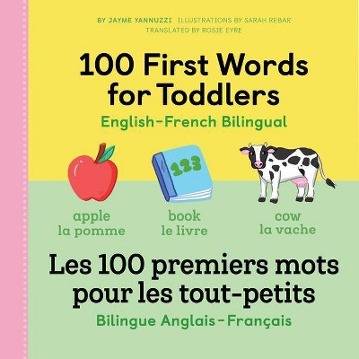 100 First Words for Toddlers: English-French Bilingual - by Jayme Yannuzzi (Paperback)