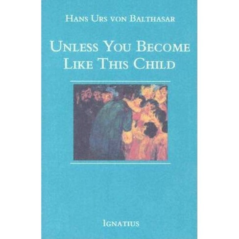 Unless You Become Like This Child - (Paperback) - image 1 of 1
