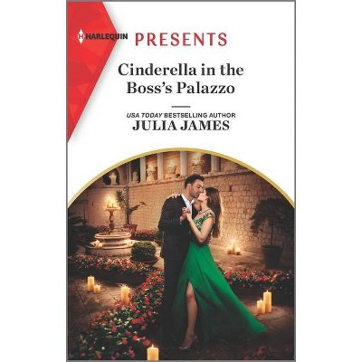 Cinderella in the Boss's Palazzo - by  Julia James (Paperback)