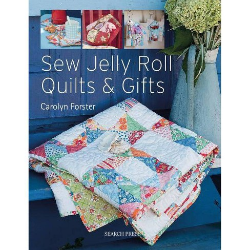 Sew Jelly Roll Quilts and Gifts - by  Carolyn Forster (Paperback) - image 1 of 1