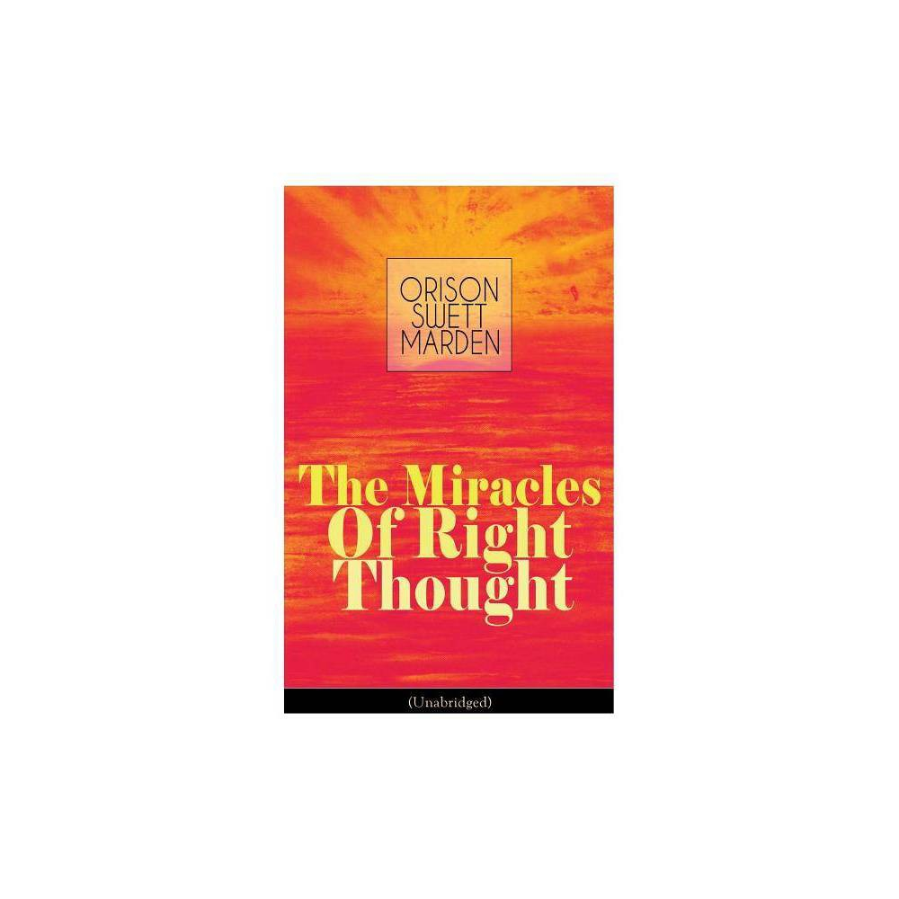 The Miracles Of Right Thought Unabridged By Orison Swett Marden Paperback