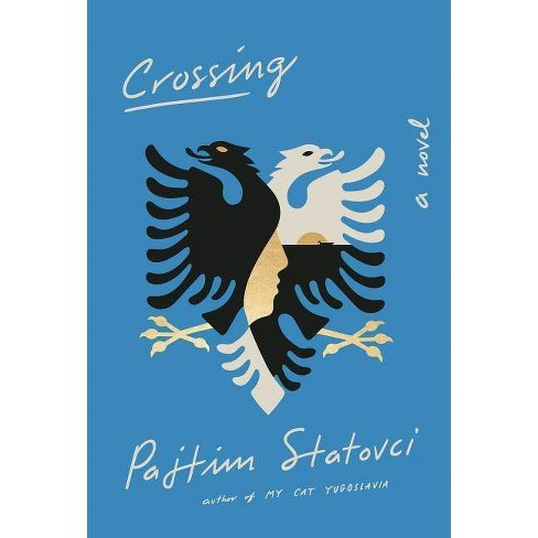 Crossing - by  Pajtim Statovci (Hardcover) - image 1 of 1