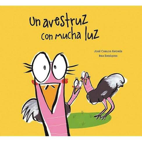 Un Avestruz Con Mucha Luz - (Somos8) by  Jose Carlos Andres (Hardcover) - image 1 of 1