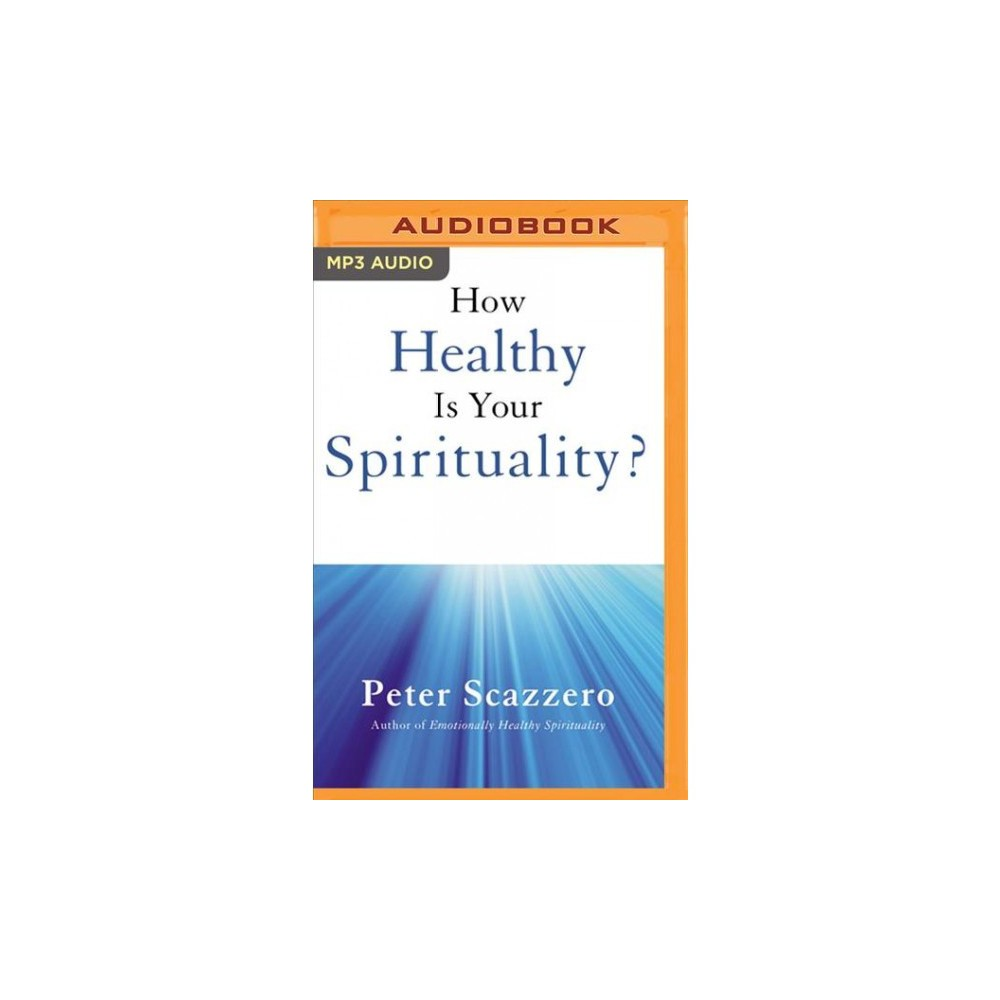 How Healthy Is Your Spirituality? : Why Some Christians Make Lousy Human Beings - MP3 Una (MP3-CD)