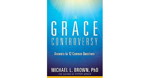 Grace Controversy (Paperback) (Ph.D. Michael L. Brown) - image 1 of 1