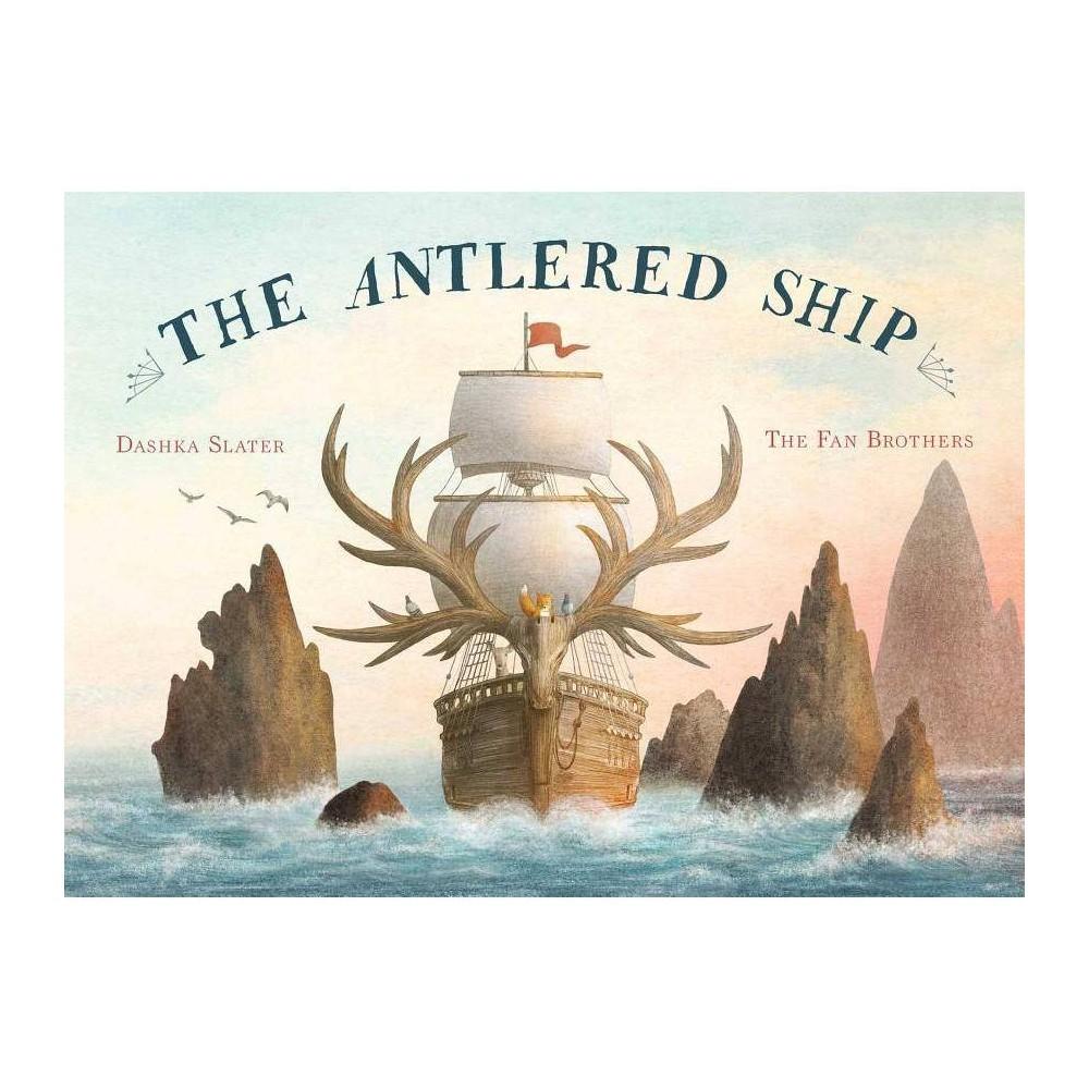 The Antlered Ship By Dashka Slater Hardcover