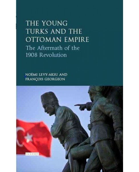 Young Turk Revolution and the Ottoman Empire : The Aftermath of 1908 (Hardcover) (Nou00e9mi - image 1 of 1