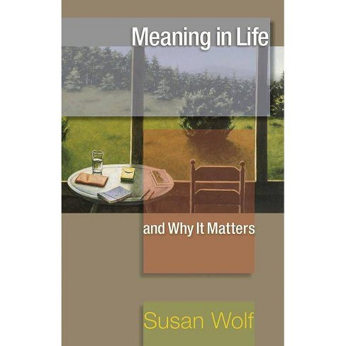 Meaning in Life and Why It Matters - (University Center for Human Values Series, 35) by  Susan Wolf (Paperback) - image 1 of 1