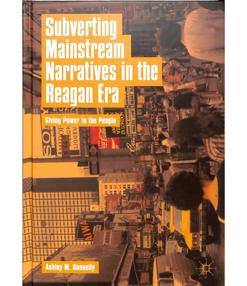 Subverting Mainstream Narratives in the Reagan Era : Giving Power to the People -  (Hardcover) - image 1 of 1
