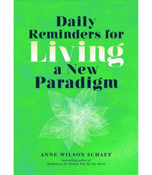 Daily Reminders for Living a New Paradigm (Paperback) (Anne Wilson Schaef) - image 1 of 1